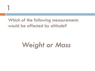 Weight  or Mass