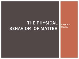 The Physical Behavior  of Matter