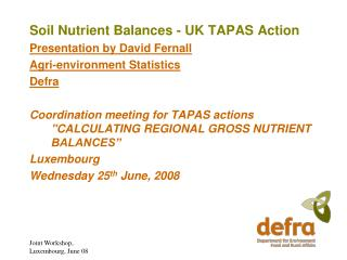 Soil Nutrient Balances - UK TAPAS Action Presentation by David Fernall Agri-environment Statistics