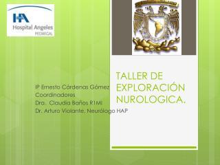 TALLER DE EXPLORACIÓN NUROLOGICA.