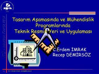Tasarim Asamasinda ve M hendislik Programlarinda Teknik Resmin Yeri ve Uygulamasi      C.Erdem IMRAK          Recep DEMI