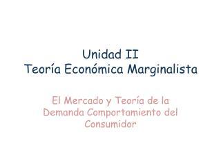 Unidad II Teoría Económica  Marginalista