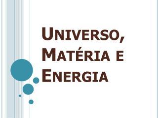 Universo, Matéria e Energia