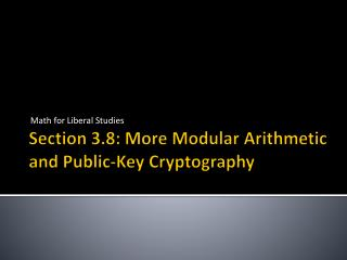 Section 3.8:  More Modular Arithmetic and Public-Key Cryptography
