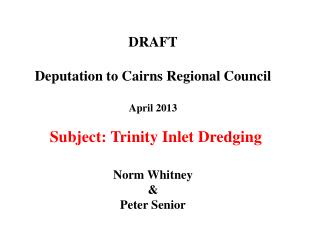 DRAFT Deputation  to Cairns Regional  Council April 2013
