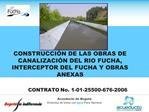 CONSTRUCCI N DE LAS OBRAS DE CANALIZACI N DEL RIO FUCHA, INTERCEPTOR DEL FUCHA Y OBRAS ANEXAS