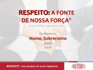 RESPEITO:  A FONTE DE NOSSA FORÇA ®