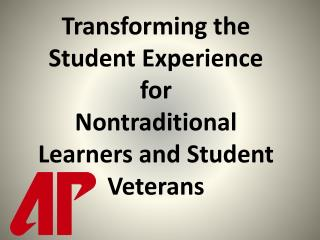 Transforming the Student Experience for  Nontraditional Learners and Student Veterans