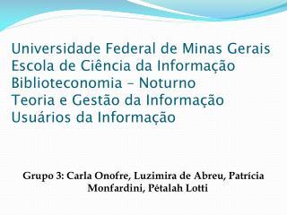 Grupo 3:  Carla Onofre,  Luzimira  de Abreu, Patrícia  Monfardini ,  Pétalah Lotti