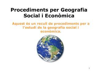 Procediments per Geografia Social i Econòmica