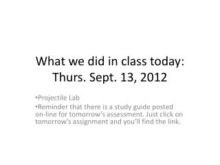 What we did in class today: Thurs. Sept. 13, 2012