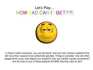 Let's Play… H O W B A D C A N I T G E T ? ! ? !