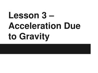 Lesson 3 – Acceleration Due to Gravity
