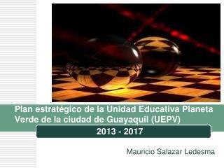 Plan estratégico de la Unidad Educativa Planeta Verde de la ciudad de Guayaquil  (UEPV )
