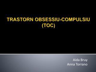TRASTORN  OBSESSIU-COMPULSIU (TOC)