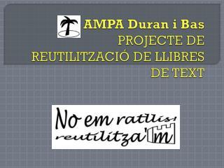 AMPA Duran i Bas  PROJECTE DE REUTILITZACIÓ DE LLIBRES DE TEXT