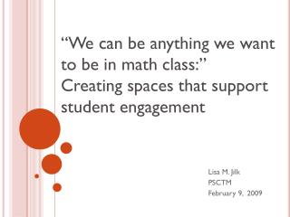 """We can be anything we want to be in math class:""  Creating spaces that support student engagement"