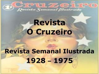 Revista O Cruzeiro Revista Semanal Ilustrada 1928  –  1975