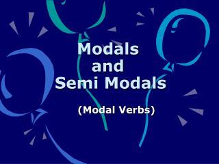 Modals and  Semi Modals