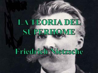 LA TEORIA DEL SUPERHOME Friedrich Nietzsche