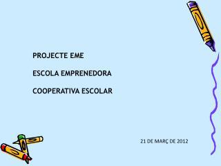 PROJECTE EME ESCOLA EMPRENEDORA  COOPERATIVA ESCOLAR