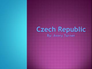 Czech Republic By: Avery Turner