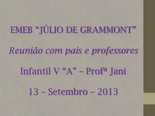 """EMEB """"JÚLIO DE GRAMMONT"""" Reunião com pais e professores Infantil V """"A"""" –  Profª Jani"""