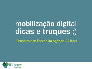 mobilização digital  dicas e truques ;)