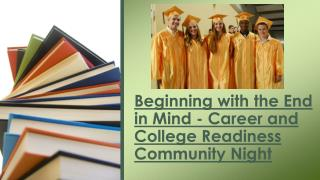 Beginning with the End in Mind - Career and College Readiness  Community Night