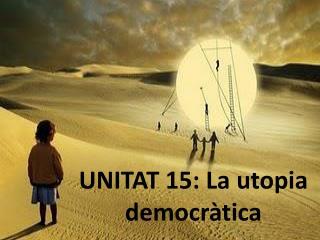 UNITAT 15: La utopia democr�tica