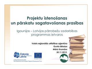 Valsts reģionālās attīstības aģentūra Gunta Bērziņa Māris Kromāns 30.11.2012.