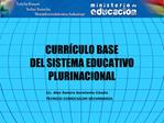 CURR CULO BASE DEL SISTEMA EDUCATIVO PLURINACIONAL