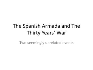 The Spanish Armada and The Thirty Years' War