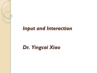 Input and Interaction Dr.   Yingcai  Xiao