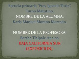 """Escuela primaria """"Fray Ignacio Toriz"""". Turno Matutino. NOMBRE DE LA ALUMNA:"""