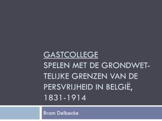 Gastcollege Spelen met de  Grondwet-telijke  grenzen van de Persvrijheid in België, 1831-1914
