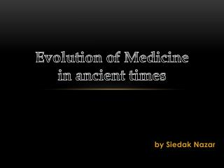 Evolution of Medicine in ancient times