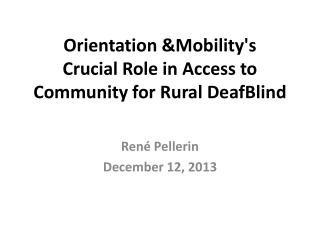 Orientation &Mobility's  Crucial Role in Access to Community for Rural DeafBlind