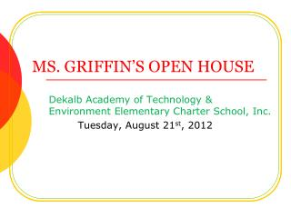 MS. GRIFFIN�S OPEN HOUSE