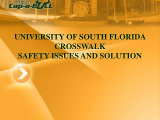 UNIVERSITY OF SOUTH FLORIDA CROSSWALK  SAFETY ISSUES AND SOLUTION