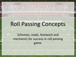 Roll Passing Concepts