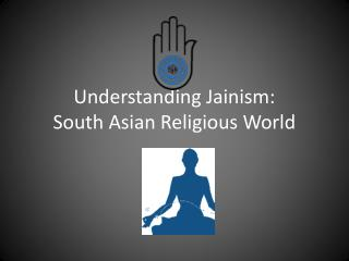 Understanding Jainism: South Asian Religious World
