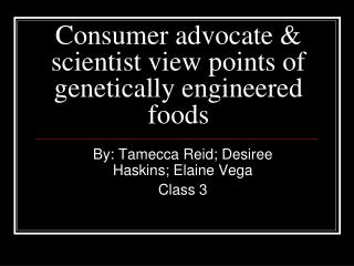 Consumer advocate & scientist view points of genetically engineered foods