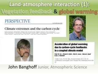Land-atmosphere interaction (1):  Vegetation feedback  &  global warming