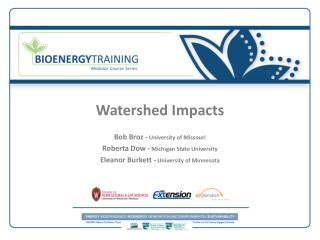 Watershed Impacts Bob Broz -  University of Missouri Roberta Dow -  Michigan State University