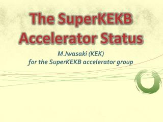 The  SuperKEKB  Accelerator Status