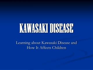 KAWASAKI DISEASE :