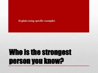 Who is the strongest person you know?