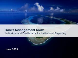 Rare's Management Tools:  Indicators and Dashboards for Institutional Reporting June  2013