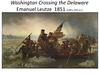 Washington Crossing the Delaware Emanuel Leutze   1851  ( 149 x 255 in .)